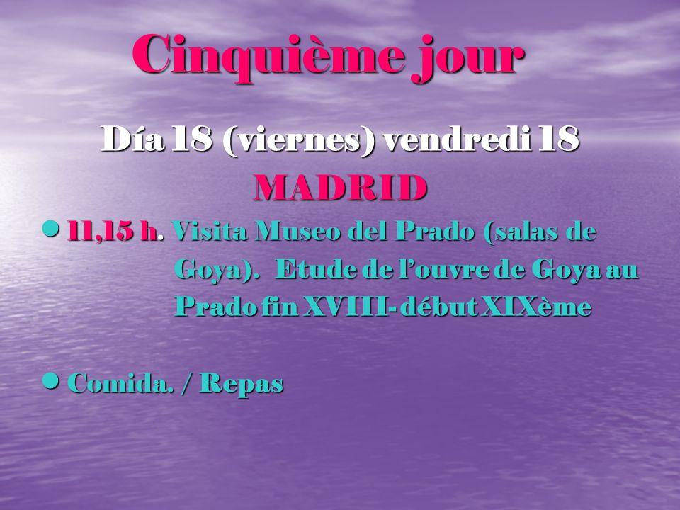 Cinquième jour Cinquième jour Día 18 (viernes) vendredi 18 MADRID 11,15 h. Visita Museo del Prado (salas de 11,15 h. Visita Museo del Prado (salas de