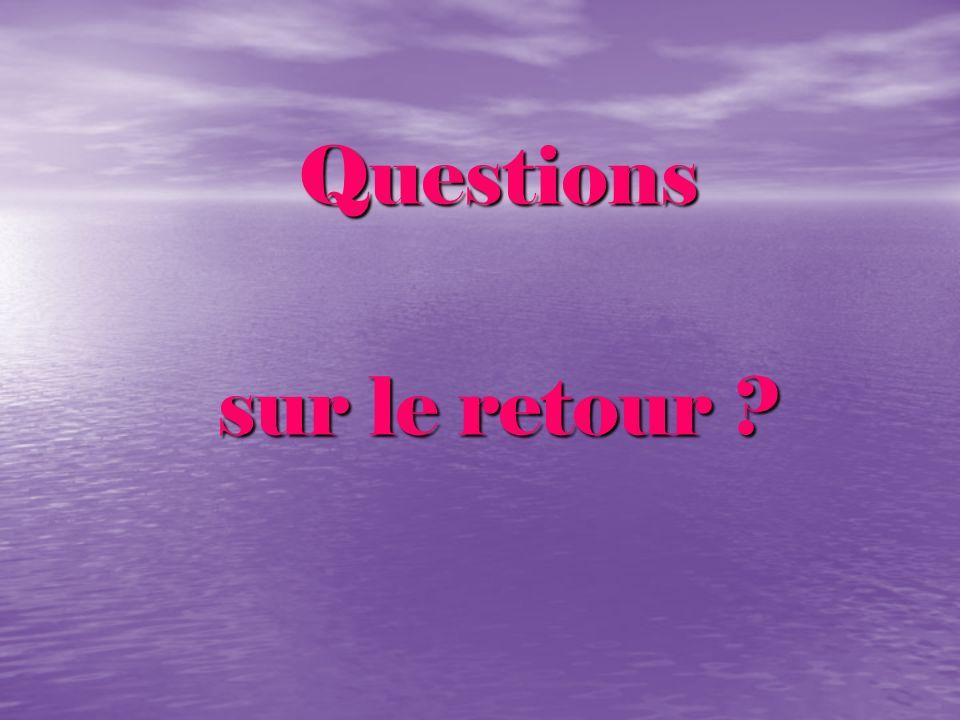 Questions sur le retour ?