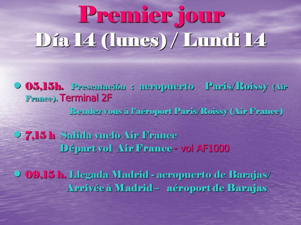 Premier jour Día 14 (lunes) / Lundi 14 05,15h. Presentación : aeropuerto Paris/Roissy (Air France). Terminal 2F 05,15h. Presentación : aeropuerto Pari