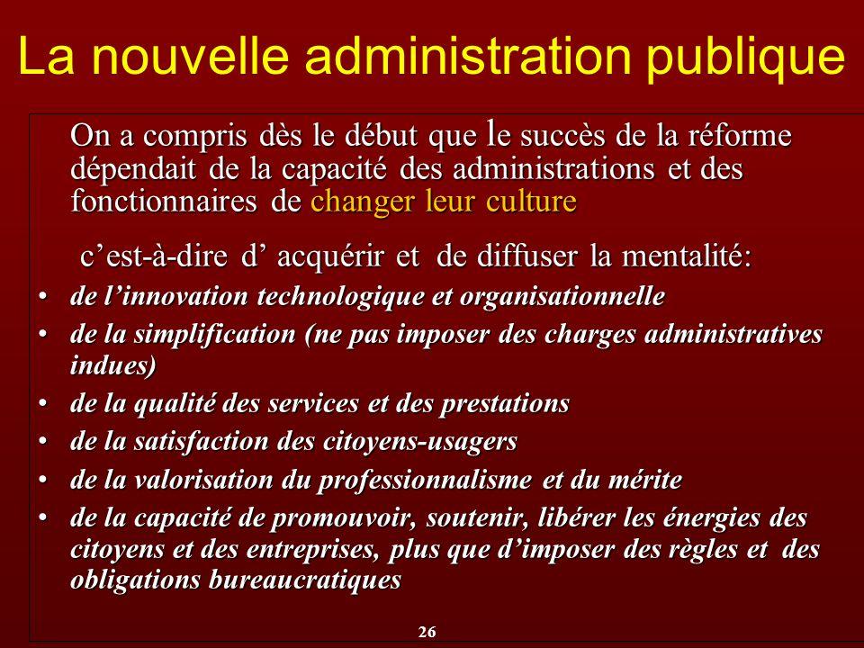 26 La nouvelle administration publique On a compris dès le début que l e succès de la réforme dépendait de la capacité des administrations et des fonc