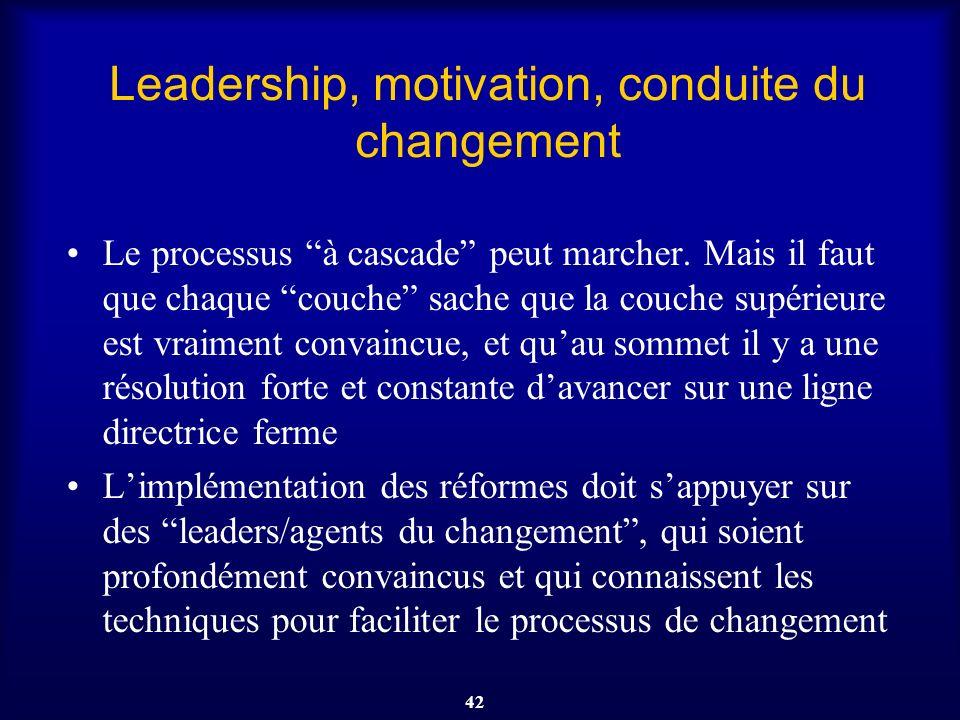 42 Leadership, motivation, conduite du changement Le processus à cascade peut marcher. Mais il faut que chaque couche sache que la couche supérieure e