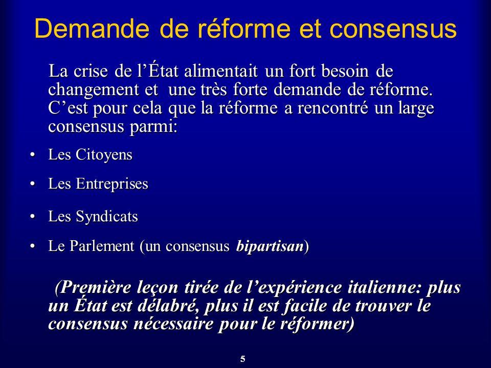 5 Demande de réforme et consensus La crise de lÉtat alimentait un fort besoin de changement et une très forte demande de réforme. Cest pour cela que l