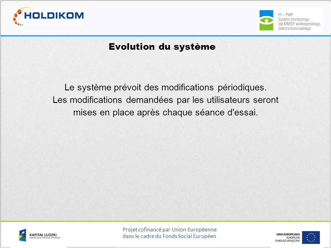 Projet cofinancé par Union Européenne dans le cadre du Fonds Social Européen Evolution du système Le système prévoit des modifications périodiques. Le