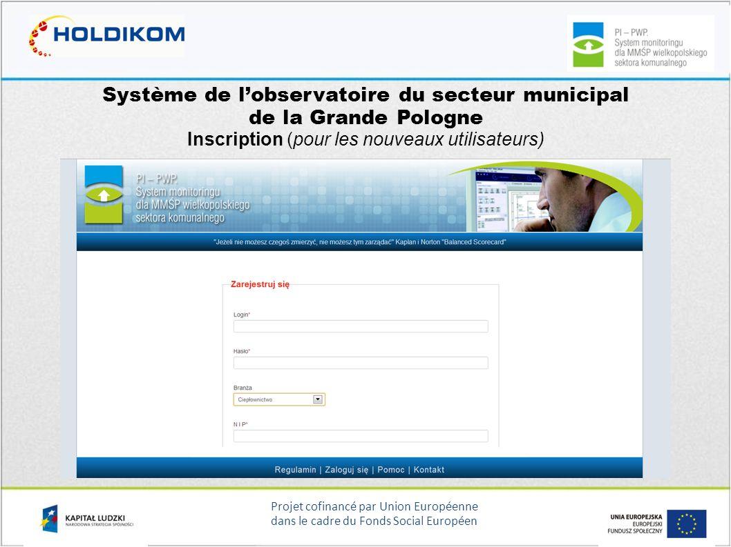Projet cofinancé par Union Européenne dans le cadre du Fonds Social Européen Système de lobservatoire du secteur municipal de la Grande Pologne Inscri