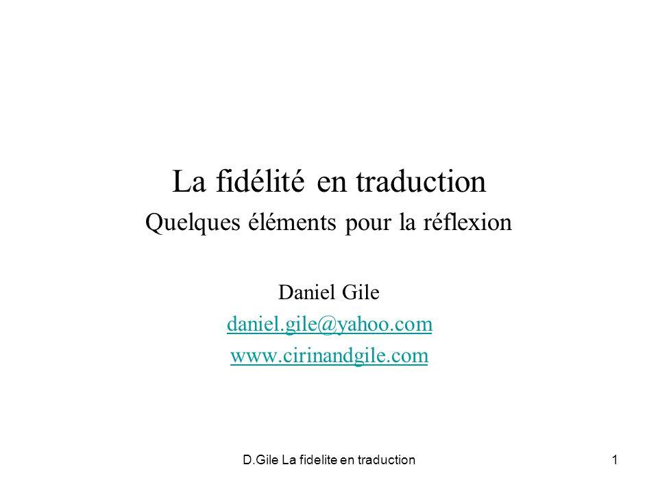 D.Gile La fidelite en traduction1 La fidélité en traduction Quelques éléments pour la réflexion Daniel Gile daniel.gile@yahoo.com www.cirinandgile.com