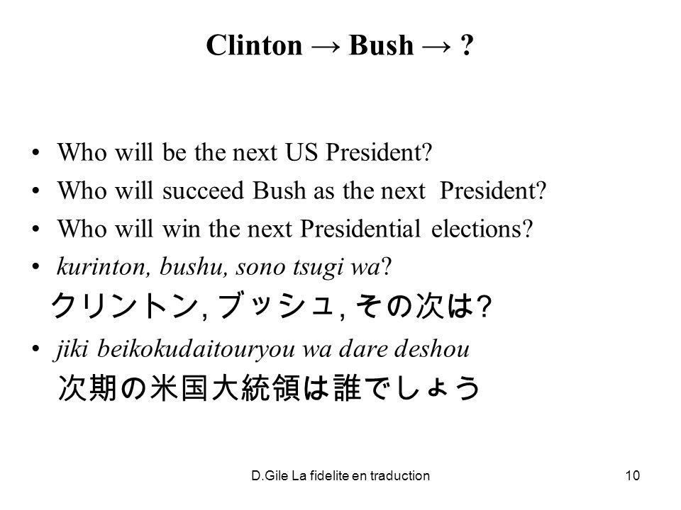 D.Gile La fidelite en traduction10 Clinton Bush ? Who will be the next US President? Who will succeed Bush as the next President? Who will win the nex