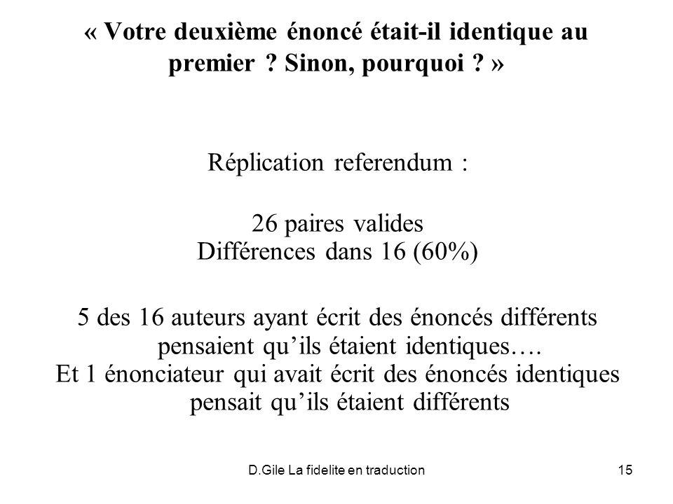 D.Gile La fidelite en traduction15 « Votre deuxième énoncé était-il identique au premier ? Sinon, pourquoi ? » Réplication referendum : 26 paires vali