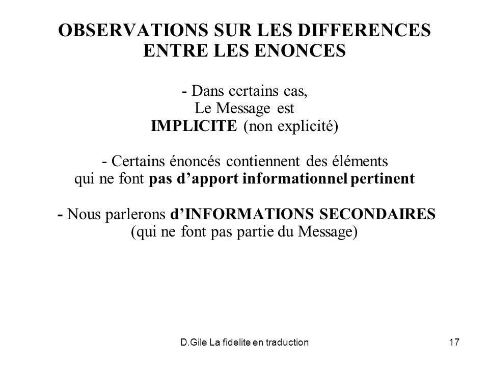 D.Gile La fidelite en traduction17 OBSERVATIONS SUR LES DIFFERENCES ENTRE LES ENONCES - Dans certains cas, Le Message est IMPLICITE (non explicité) -