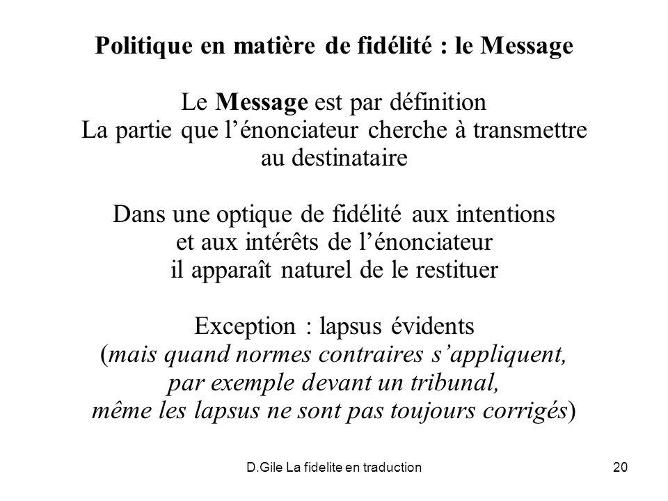 D.Gile La fidelite en traduction20 Politique en matière de fidélité : le Message Le Message est par définition La partie que lénonciateur cherche à tr