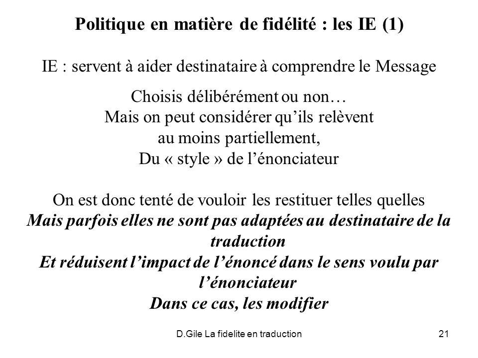 D.Gile La fidelite en traduction21 Politique en matière de fidélité : les IE (1) IE : servent à aider destinataire à comprendre le Message Choisis dél
