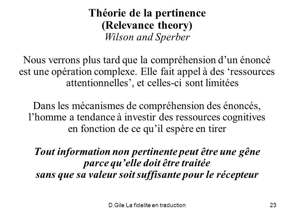 D.Gile La fidelite en traduction23 Théorie de la pertinence (Relevance theory) Wilson and Sperber Nous verrons plus tard que la compréhension dun énon