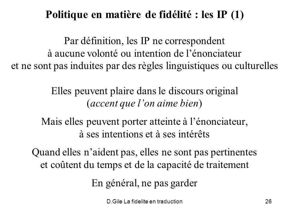 D.Gile La fidelite en traduction26 Politique en matière de fidélité : les IP (1) Par définition, les IP ne correspondent à aucune volonté ou intention