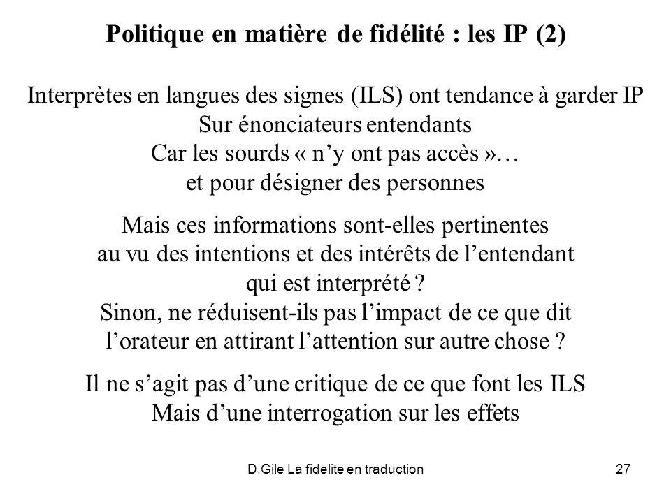 D.Gile La fidelite en traduction27 Politique en matière de fidélité : les IP (2) Interprètes en langues des signes (ILS) ont tendance à garder IP Sur