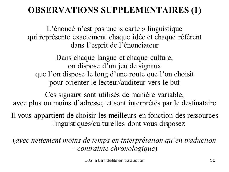 D.Gile La fidelite en traduction30 OBSERVATIONS SUPPLEMENTAIRES (1) Lénoncé nest pas une « carte » linguistique qui représente exactement chaque idée