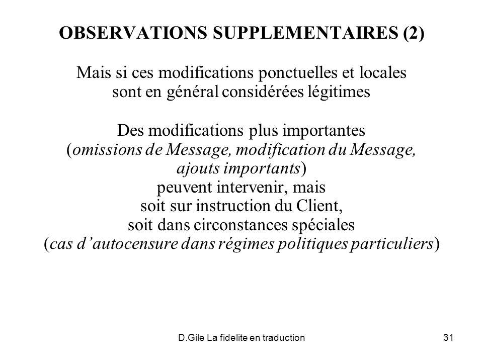 D.Gile La fidelite en traduction31 OBSERVATIONS SUPPLEMENTAIRES (2) Mais si ces modifications ponctuelles et locales sont en général considérées légit