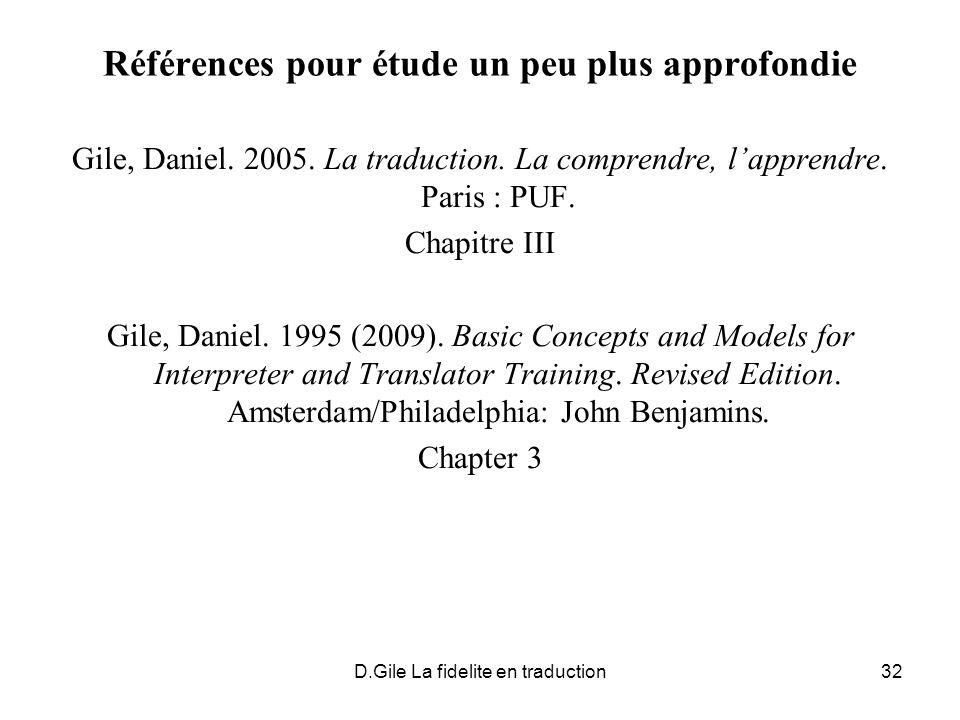 D.Gile La fidelite en traduction32 Références pour étude un peu plus approfondie Gile, Daniel. 2005. La traduction. La comprendre, lapprendre. Paris :
