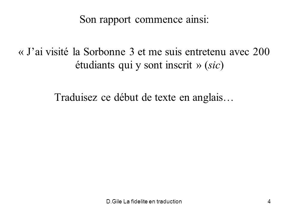 D.Gile La fidelite en traduction4 Son rapport commence ainsi: « Jai visité la Sorbonne 3 et me suis entretenu avec 200 étudiants qui y sont inscrit »