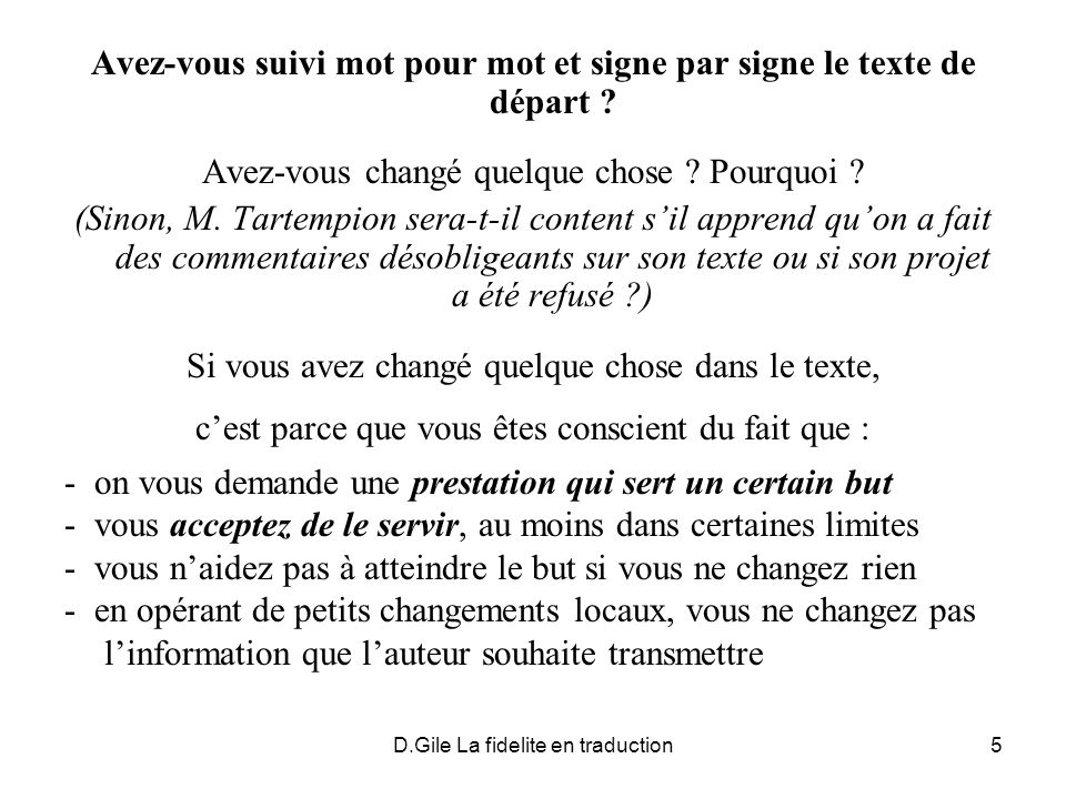 D.Gile La fidelite en traduction5 Avez-vous suivi mot pour mot et signe par signe le texte de départ ? Avez-vous changé quelque chose ? Pourquoi ? (Si