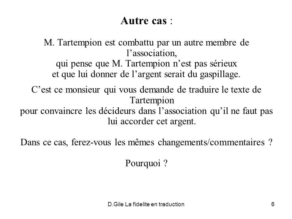 D.Gile La fidelite en traduction6 Autre cas : M. Tartempion est combattu par un autre membre de lassociation, qui pense que M. Tartempion nest pas sér