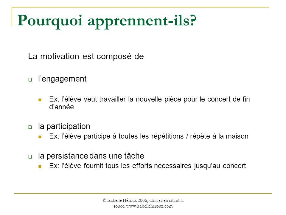 © Isabelle Héroux 2006, utilisez en citant la souce. www.isabelleheroux.com Pourquoi apprennent-ils? La motivation est composé de lengagement Ex: lélè