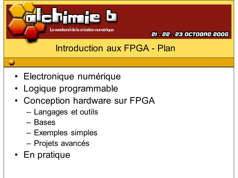 Introduction aux FPGA – Electronique numérique Bases –Portes logiques –Latches, Flip-flops –Horloge, Bus...