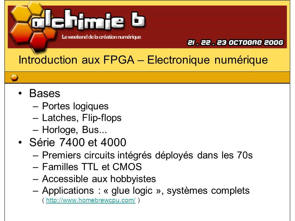Introduction aux FPGA – Logique programmable Composants : FPGA (suite) –Remplacement des ASICs, DSP...