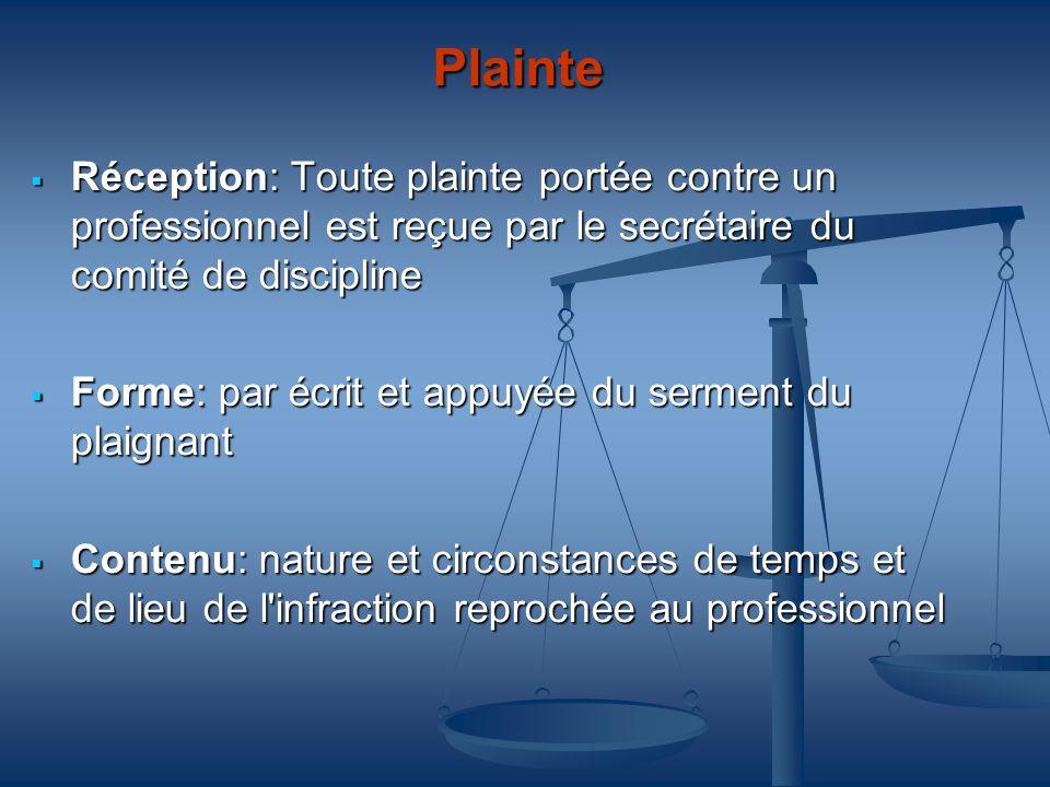 Plainte Réception: Toute plainte portée contre un professionnel est reçue par le secrétaire du comité de discipline Réception: Toute plainte portée co