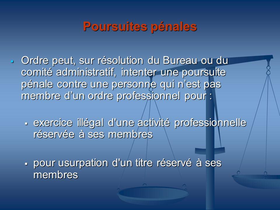 Poursuites pénales Ordre peut, sur résolution du Bureau ou du comité administratif, intenter une poursuite pénale contre une personne qui nest pas mem