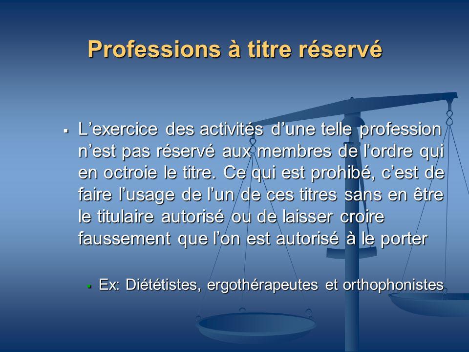 Professions à titre réservé Lexercice des activités dune telle profession nest pas réservé aux membres de lordre qui en octroie le titre. Ce qui est p