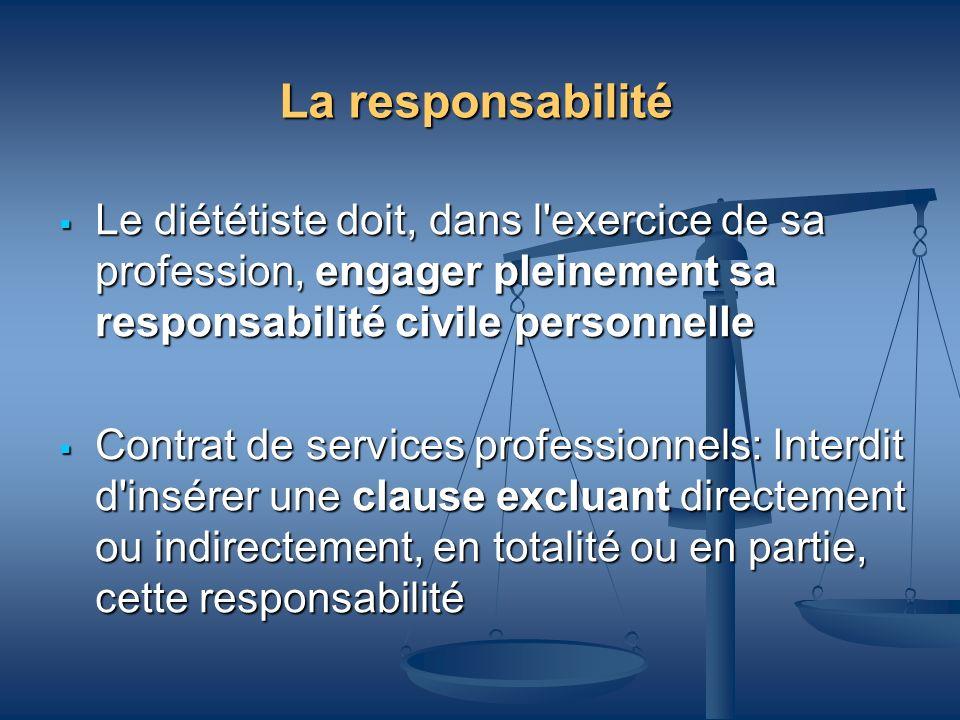 La responsabilité Le diététiste doit, dans l'exercice de sa profession, engager pleinement sa responsabilité civile personnelle Le diététiste doit, da
