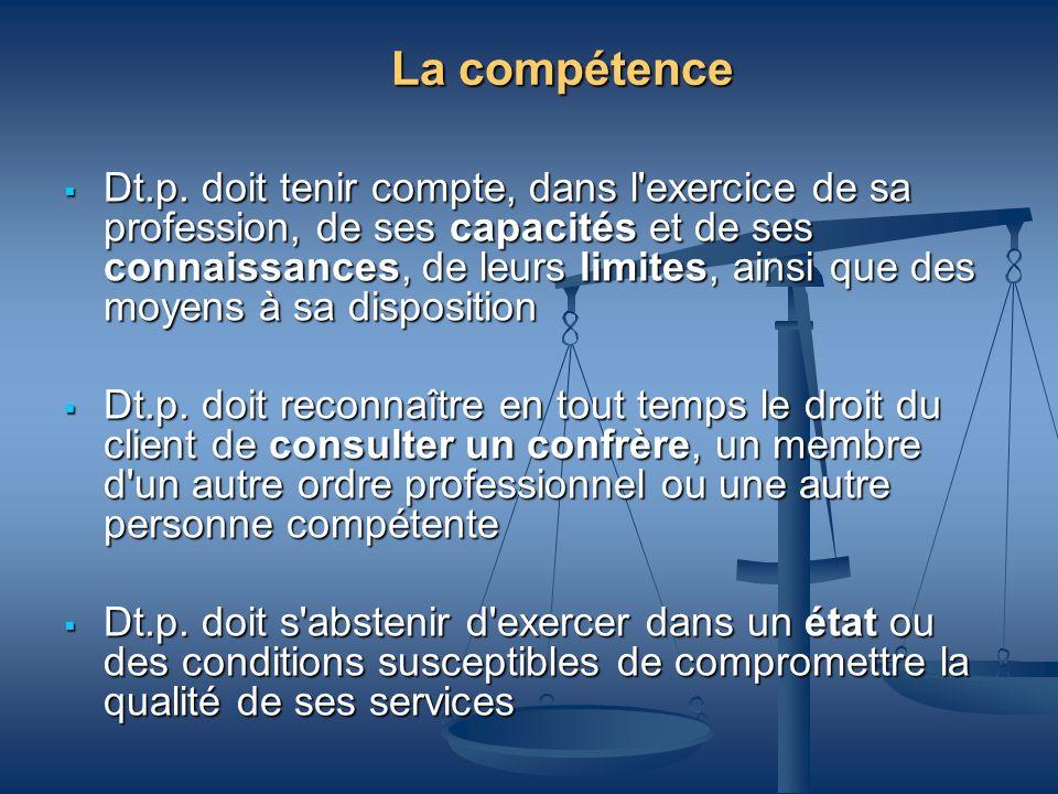 La compétence Dt.p. doit tenir compte, dans l'exercice de sa profession, de ses capacités et de ses connaissances, de leurs limites, ainsi que des moy