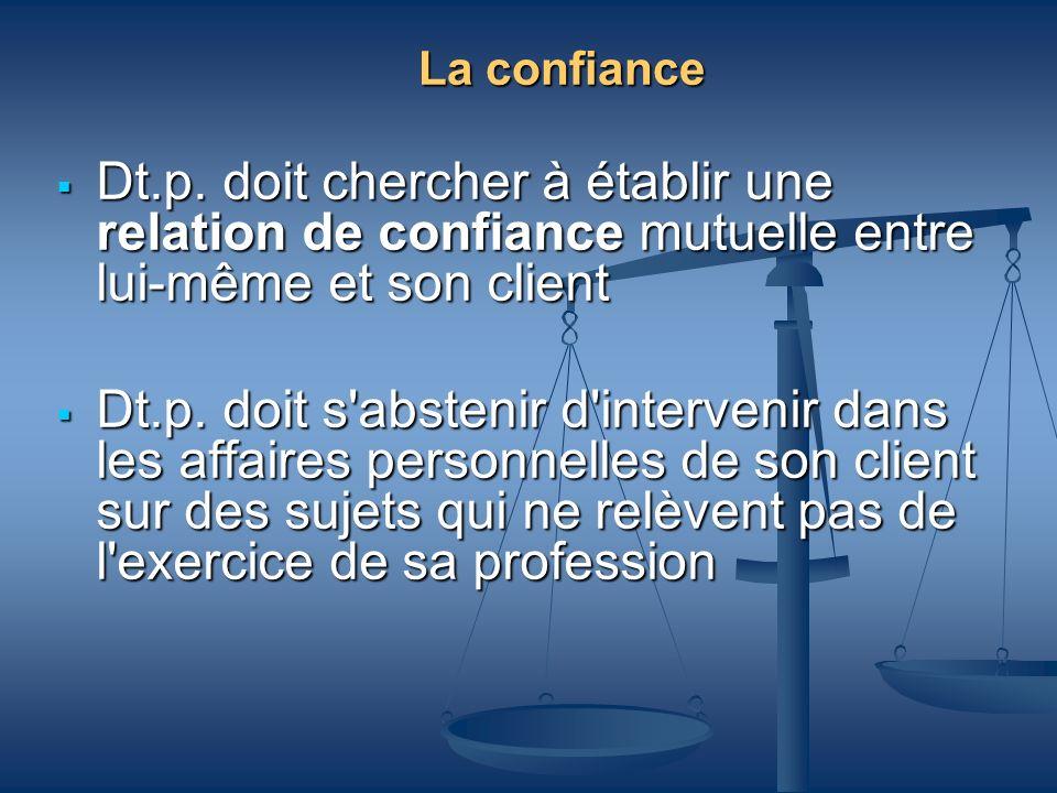 La confiance Dt.p. doit chercher à établir une relation de confiance mutuelle entre lui-même et son client Dt.p. doit chercher à établir une relation