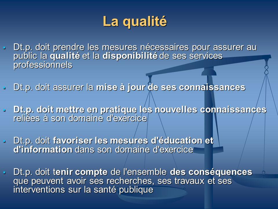 La qualité Dt.p. doit prendre les mesures nécessaires pour assurer au public la qualité et la disponibilité de ses services professionnels Dt.p. doit