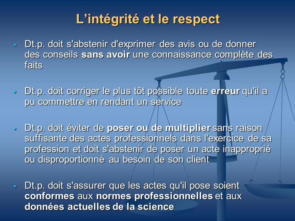 Lintégrité et le respect Dt.p. doit s'abstenir d'exprimer des avis ou de donner des conseils sans avoir une connaissance complète des faits Dt.p. doit
