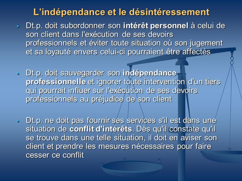 Lindépendance et le désintéressement Dt.p. doit subordonner son intérêt personnel à celui de son client dans l'exécution de ses devoirs professionnels