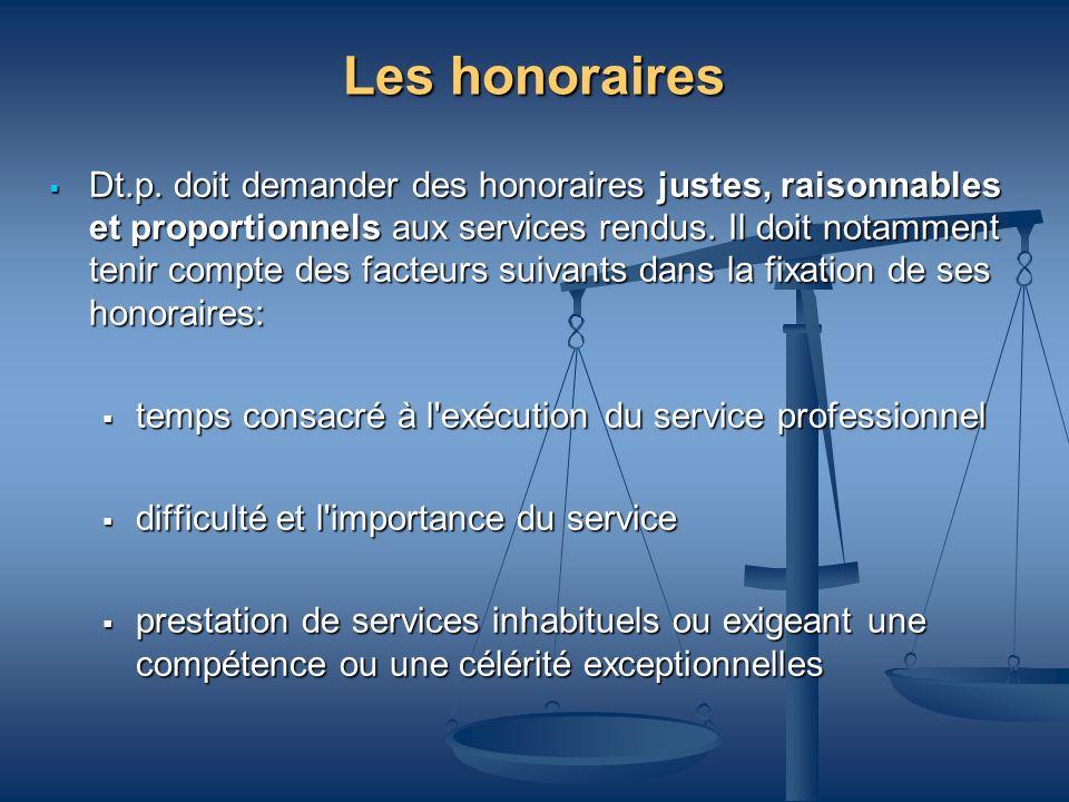 Dt.p. doit demander des honoraires justes, raisonnables et proportionnels aux services rendus. Il doit notamment tenir compte des facteurs suivants da