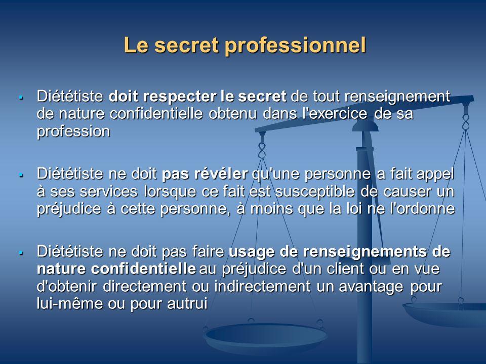 Le secret professionnel Diététiste doit respecter le secret de tout renseignement de nature confidentielle obtenu dans l'exercice de sa profession Dié