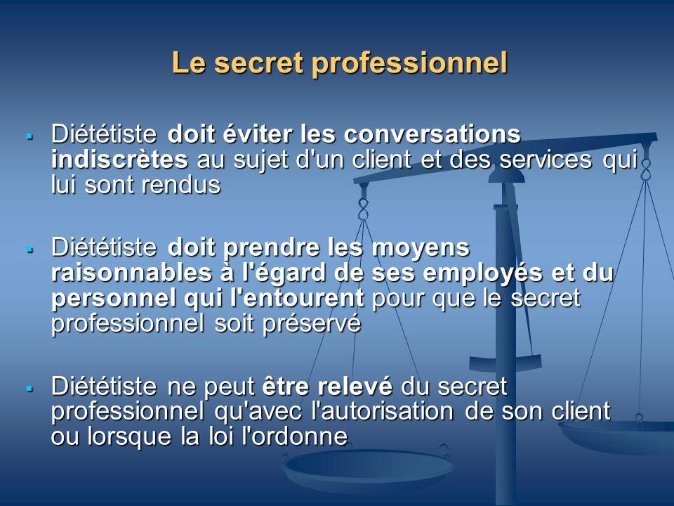 Le secret professionnel Diététiste doit éviter les conversations indiscrètes au sujet d'un client et des services qui lui sont rendus Diététiste doit