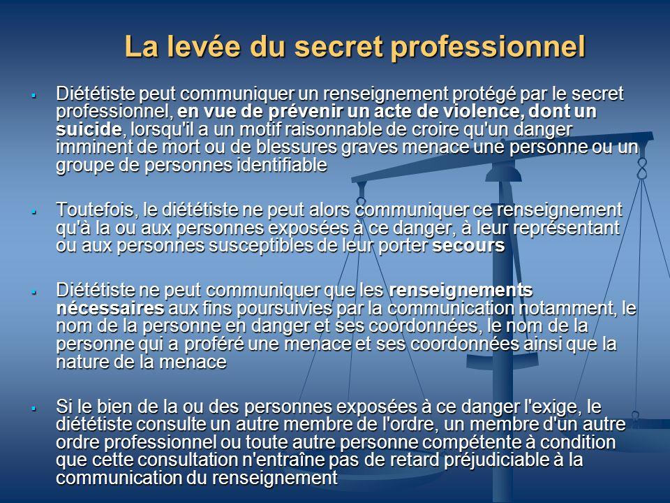 La levée du secret professionnel Diététiste peut communiquer un renseignement protégé par le secret professionnel, en vue de prévenir un acte de viole