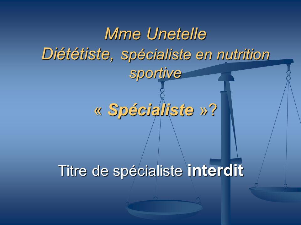 Mme Unetelle Diététiste, s pécialiste en nutrition sportive « Spécialiste »? Titre de spécialiste interdit