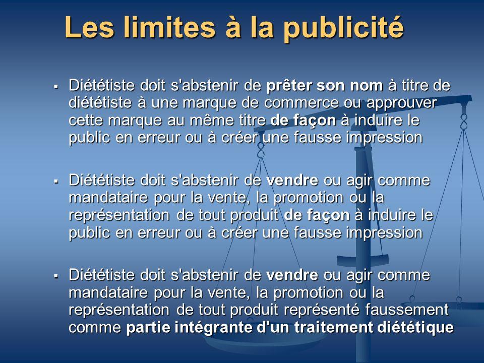 Les limites à la publicité Diététiste doit s'abstenir de prêter son nom à titre de diététiste à une marque de commerce ou approuver cette marque au mê