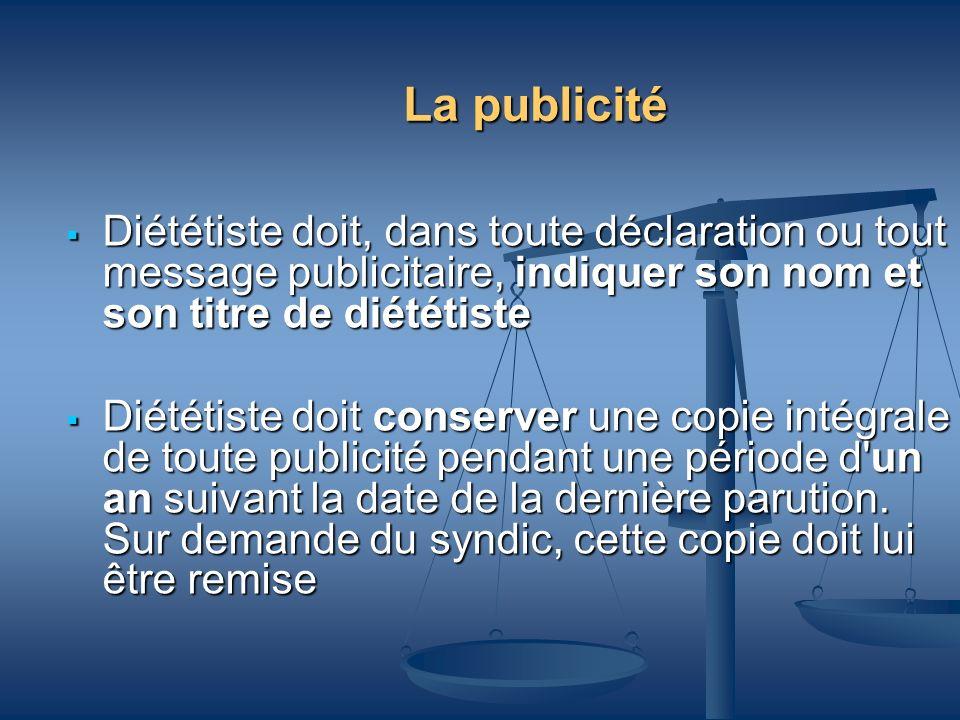 La publicité Diététiste doit, dans toute déclaration ou tout message publicitaire, indiquer son nom et son titre de diététiste Diététiste doit, dans t