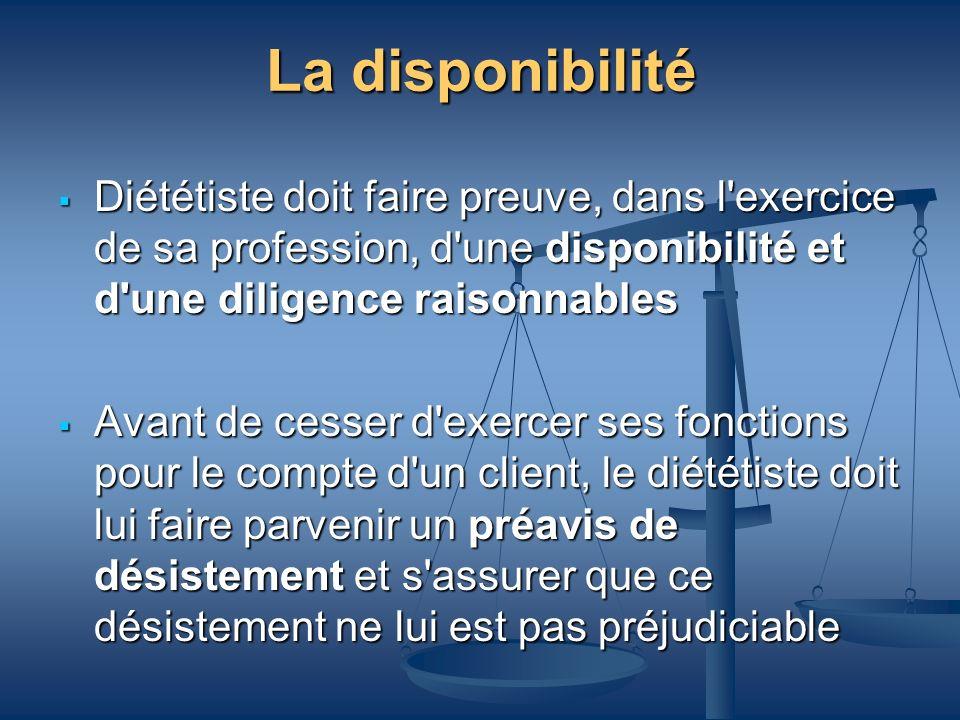 La disponibilité Diététiste doit faire preuve, dans l'exercice de sa profession, d'une disponibilité et d'une diligence raisonnables Diététiste doit f
