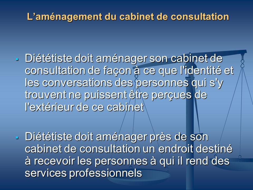 Laménagement du cabinet de consultation Diététiste doit aménager son cabinet de consultation de façon à ce que l'identité et les conversations des per