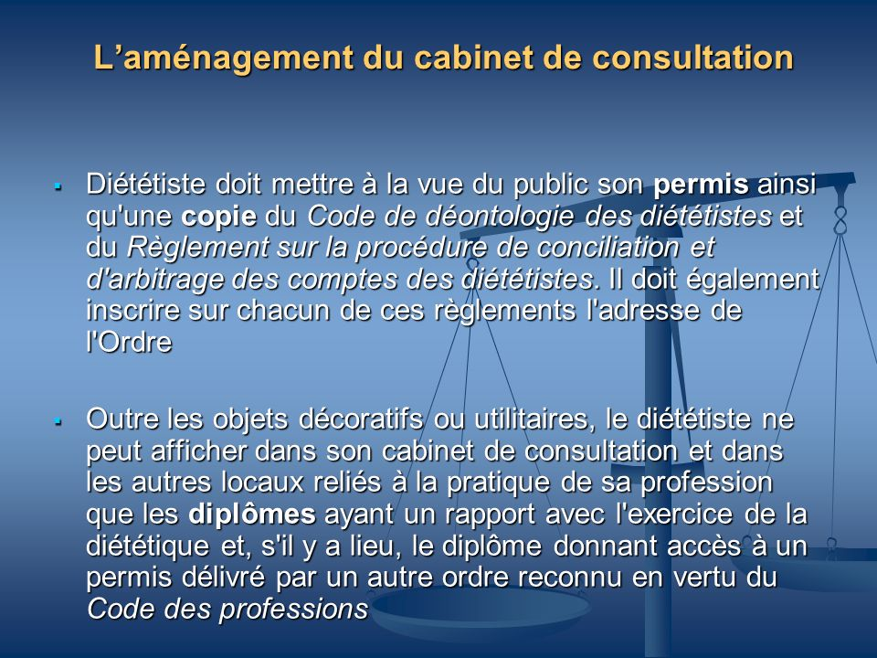 Laménagement du cabinet de consultation Diététiste doit mettre à la vue du public son permis ainsi qu'une copie du Code de déontologie des diététistes
