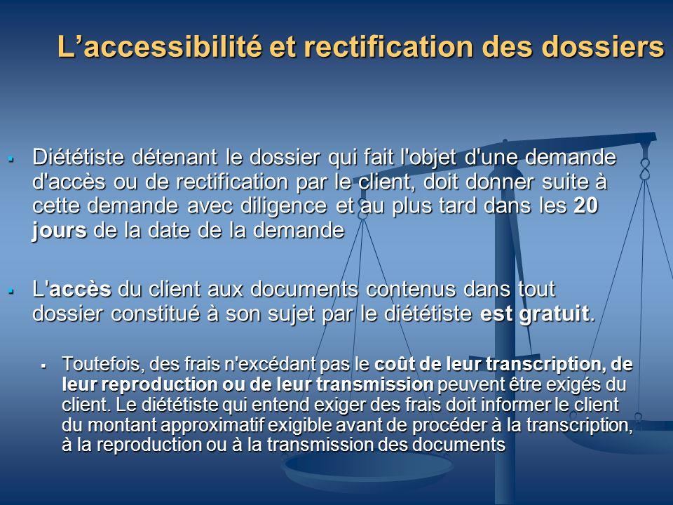 Laccessibilité et rectification des dossiers Diététiste détenant le dossier qui fait l'objet d'une demande d'accès ou de rectification par le client,