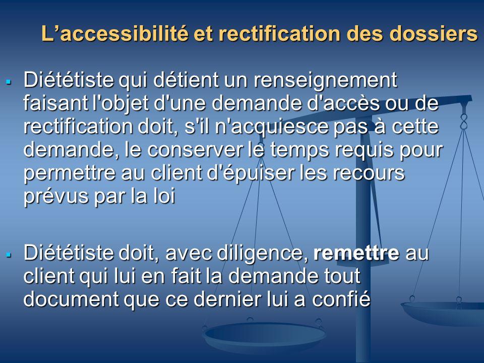Laccessibilité et rectification des dossiers Diététiste qui détient un renseignement faisant l'objet d'une demande d'accès ou de rectification doit, s