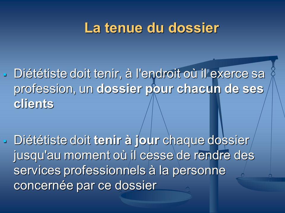 La tenue du dossier Diététiste doit tenir, à l'endroit où il exerce sa profession, un dossier pour chacun de ses clients Diététiste doit tenir, à l'en