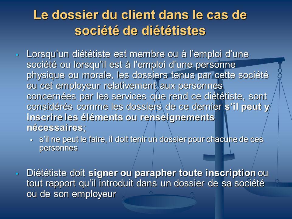 Le dossier du client dans le cas de société de diététistes Lorsquun diététiste est membre ou à lemploi dune société ou lorsquil est à lemploi dune per