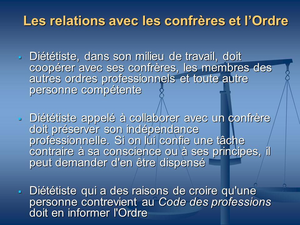 Les relations avec les confrères et lOrdre Diététiste, dans son milieu de travail, doit coopérer avec ses confrères, les membres des autres ordres pro
